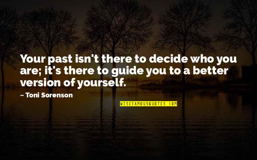 Your Past Life Quotes By Toni Sorenson: Your past isn't there to decide who you