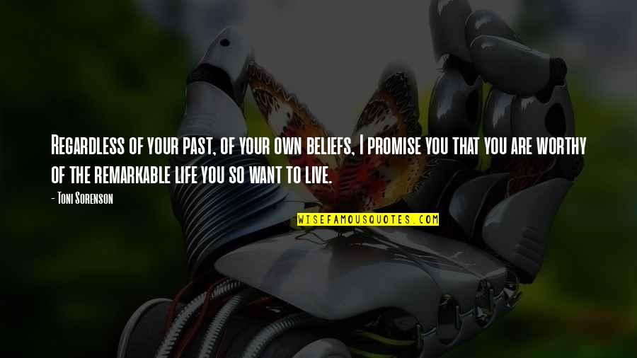 Your Past Life Quotes By Toni Sorenson: Regardless of your past, of your own beliefs,