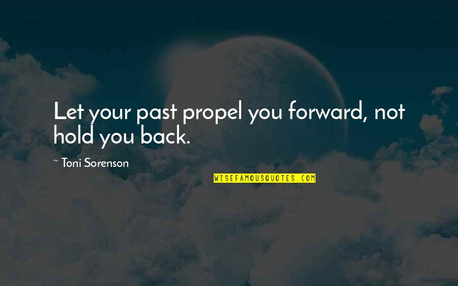 Your Past Life Quotes By Toni Sorenson: Let your past propel you forward, not hold