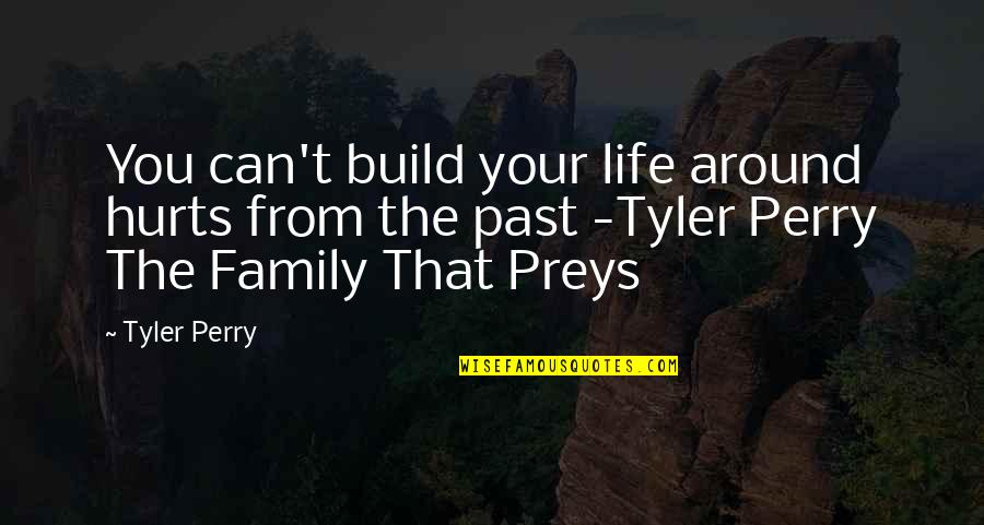 Your Past Life Quotes By Tyler Perry: You can't build your life around hurts from