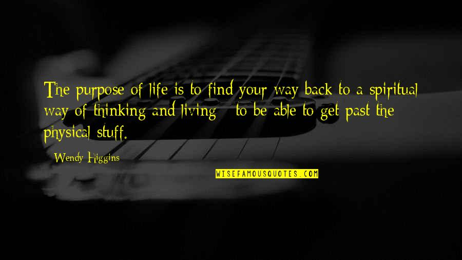 Your Past Life Quotes By Wendy Higgins: The purpose of life is to find your