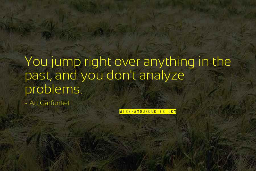 Your Past Relationship Quotes By Art Garfunkel: You jump right over anything in the past,