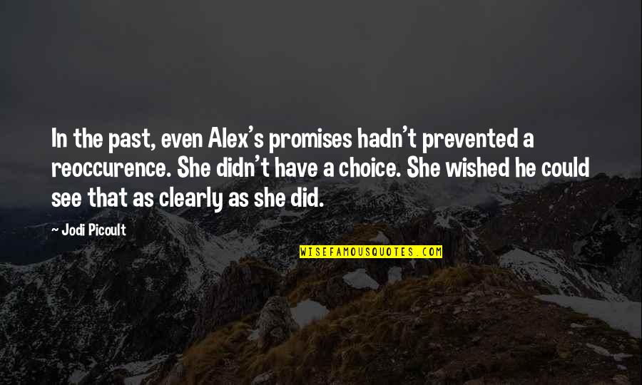 Your Past Relationship Quotes By Jodi Picoult: In the past, even Alex's promises hadn't prevented