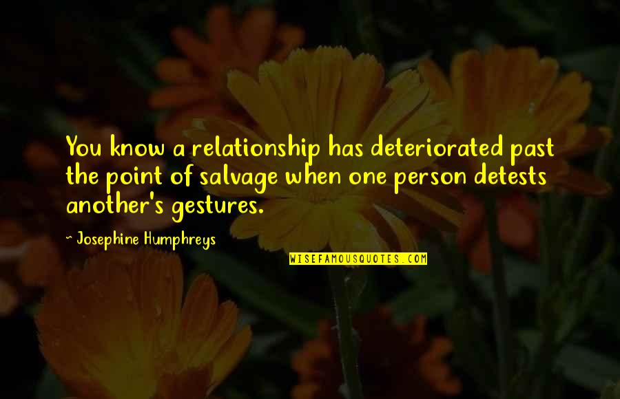 Your Past Relationship Quotes By Josephine Humphreys: You know a relationship has deteriorated past the