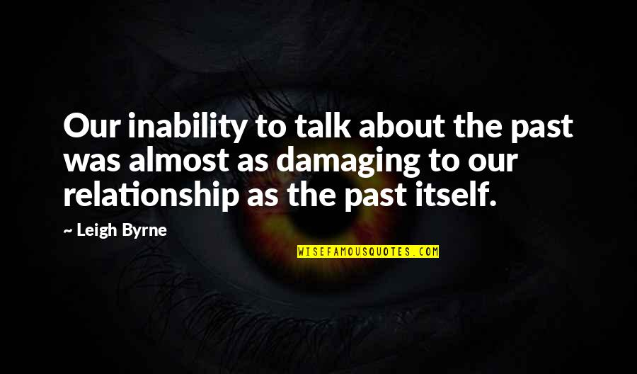 Your Past Relationship Quotes By Leigh Byrne: Our inability to talk about the past was