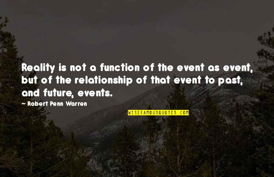 Your Past Relationship Quotes By Robert Penn Warren: Reality is not a function of the event