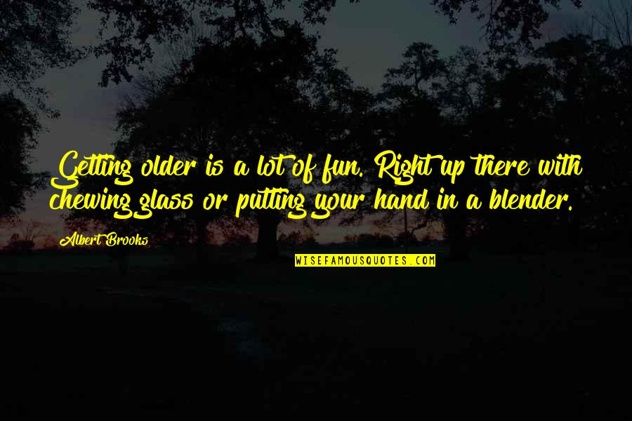 Your Right Hand Quotes By Albert Brooks: Getting older is a lot of fun. Right