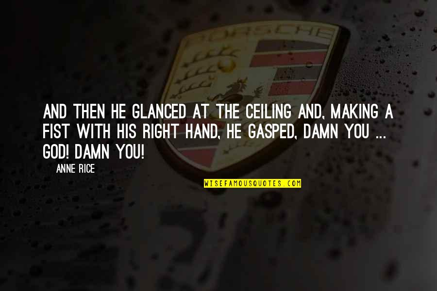 Your Right Hand Quotes By Anne Rice: And then he glanced at the ceiling and,