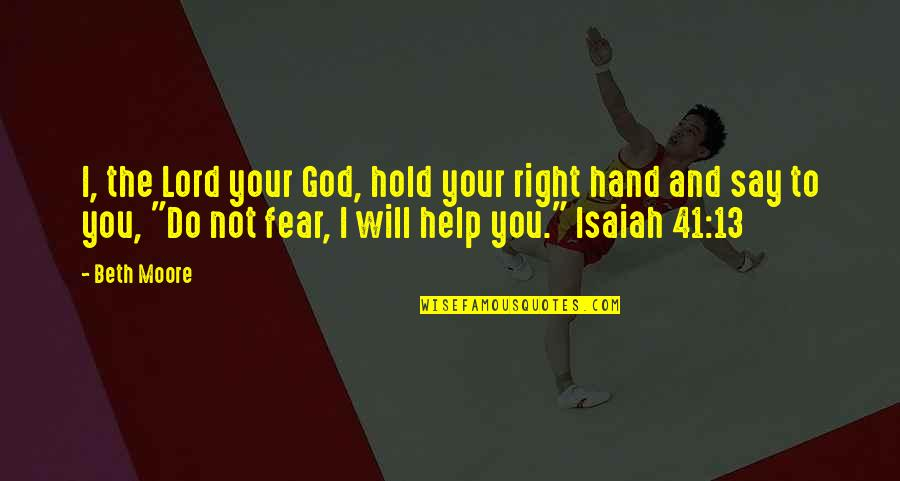 Your Right Hand Quotes By Beth Moore: I, the Lord your God, hold your right