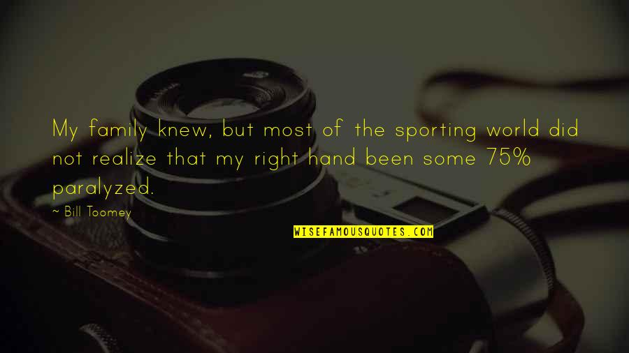 Your Right Hand Quotes By Bill Toomey: My family knew, but most of the sporting