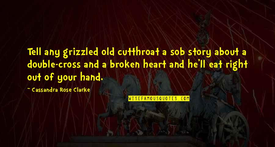 Your Right Hand Quotes By Cassandra Rose Clarke: Tell any grizzled old cutthroat a sob story