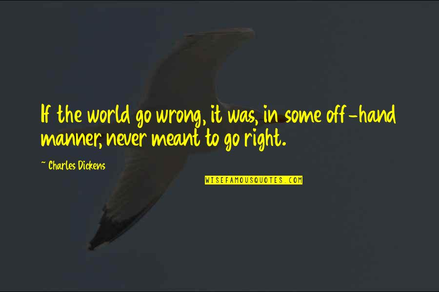 Your Right Hand Quotes By Charles Dickens: If the world go wrong, it was, in