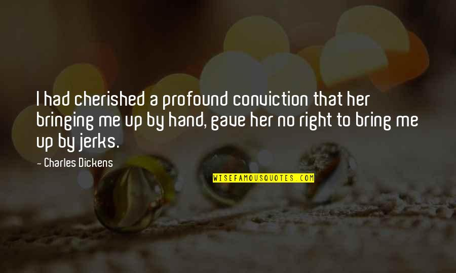 Your Right Hand Quotes By Charles Dickens: I had cherished a profound conviction that her