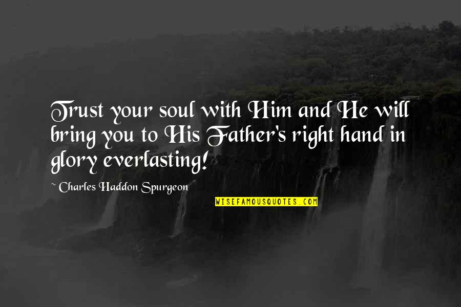 Your Right Hand Quotes By Charles Haddon Spurgeon: Trust your soul with Him and He will