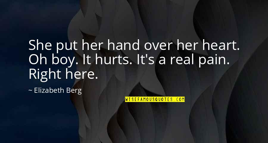 Your Right Hand Quotes By Elizabeth Berg: She put her hand over her heart. Oh