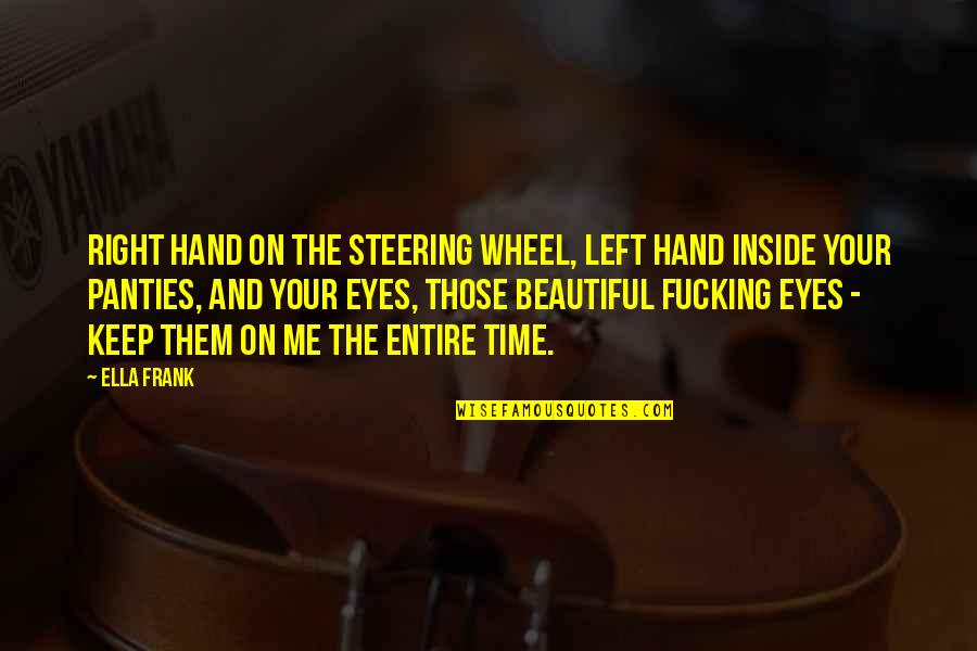 Your Right Hand Quotes By Ella Frank: Right hand on the steering wheel, left hand