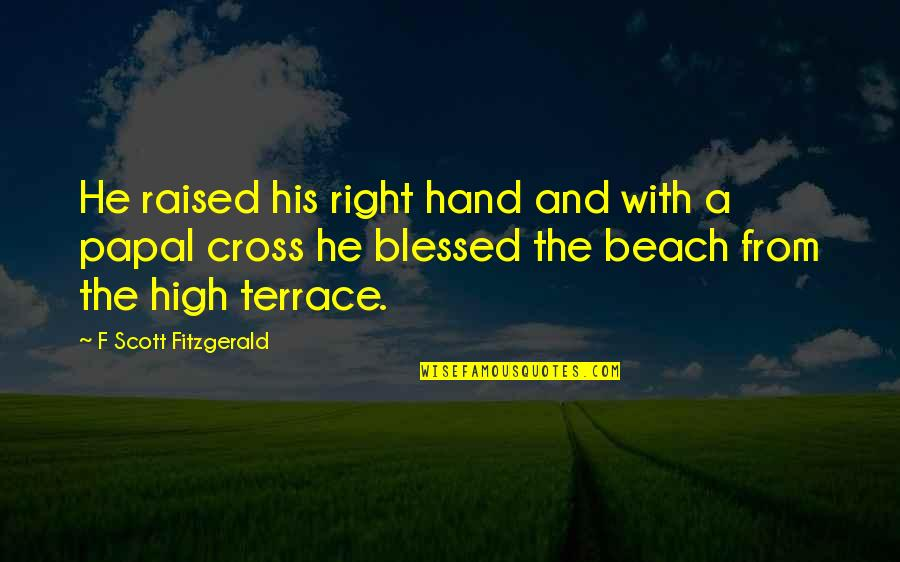 Your Right Hand Quotes By F Scott Fitzgerald: He raised his right hand and with a