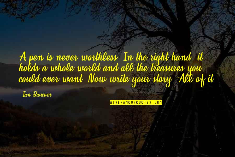 Your Right Hand Quotes By Ian Baucom: A pen is never worthless. In the right