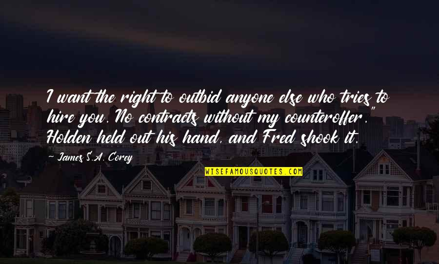 Your Right Hand Quotes By James S.A. Corey: I want the right to outbid anyone else