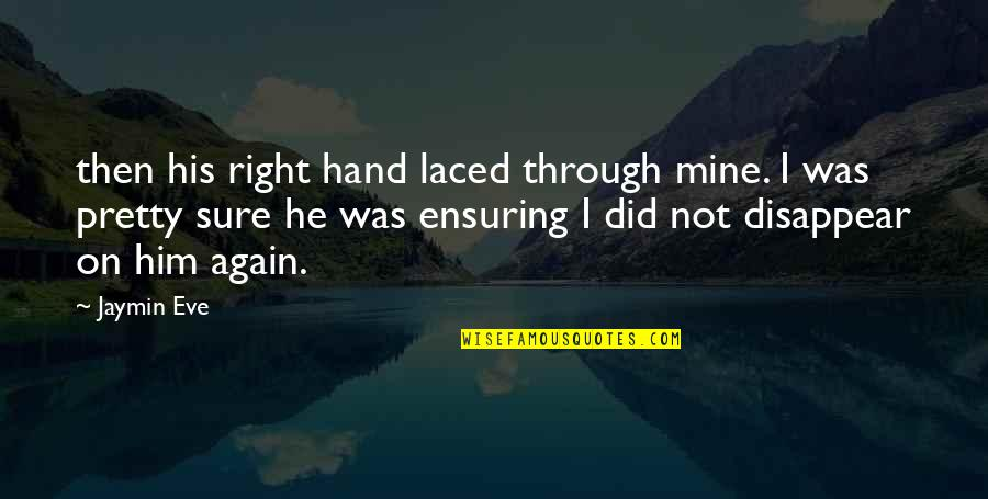 Your Right Hand Quotes By Jaymin Eve: then his right hand laced through mine. I