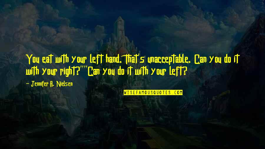 Your Right Hand Quotes By Jennifer A. Nielsen: You eat with your left hand. That's unacceptable.