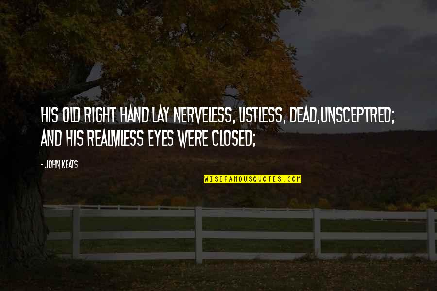 Your Right Hand Quotes By John Keats: His old right hand lay nerveless, listless, dead,Unsceptred;