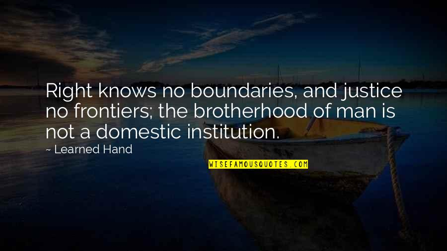 Your Right Hand Quotes By Learned Hand: Right knows no boundaries, and justice no frontiers;