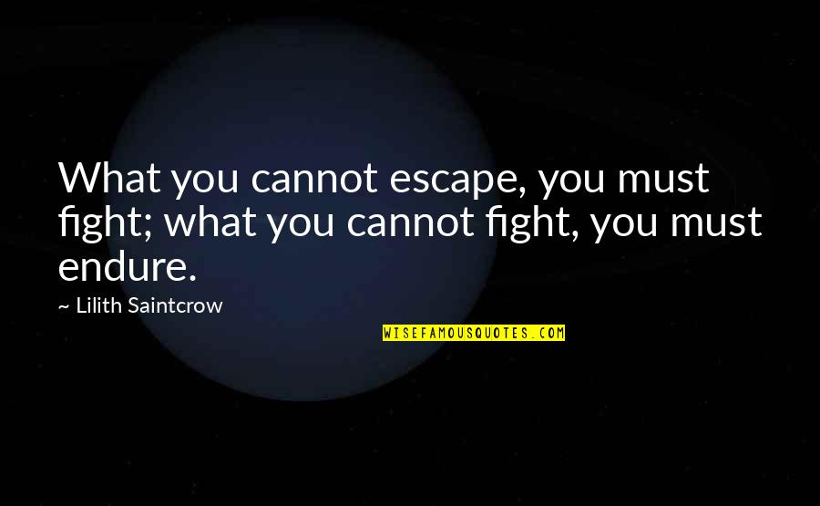 Your Right Hand Quotes By Lilith Saintcrow: What you cannot escape, you must fight; what