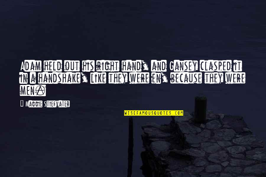Your Right Hand Quotes By Maggie Stiefvater: Adam held out his right hand, and Gansey