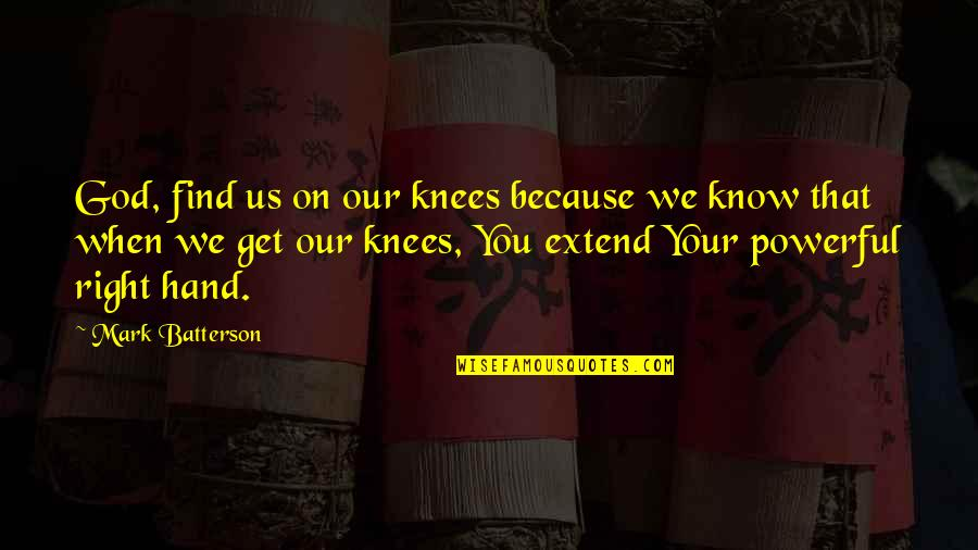 Your Right Hand Quotes By Mark Batterson: God, find us on our knees because we