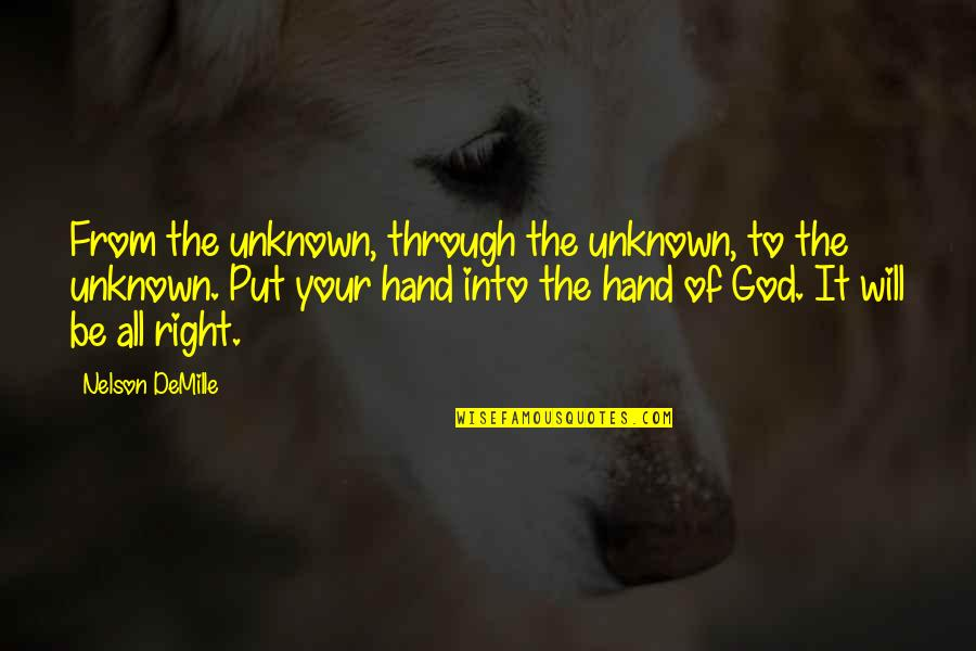 Your Right Hand Quotes By Nelson DeMille: From the unknown, through the unknown, to the