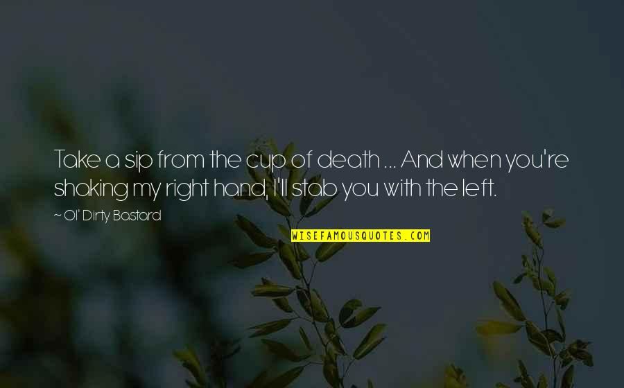 Your Right Hand Quotes By Ol' Dirty Bastard: Take a sip from the cup of death