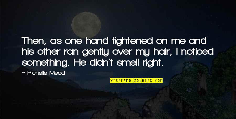 Your Right Hand Quotes By Richelle Mead: Then, as one hand tightened on me and