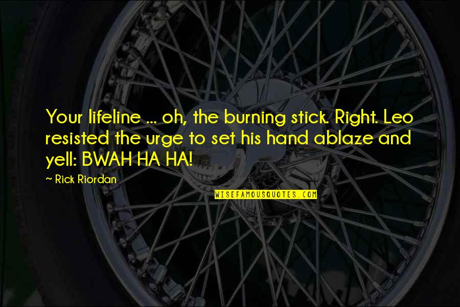 Your Right Hand Quotes By Rick Riordan: Your lifeline ... oh, the burning stick. Right.