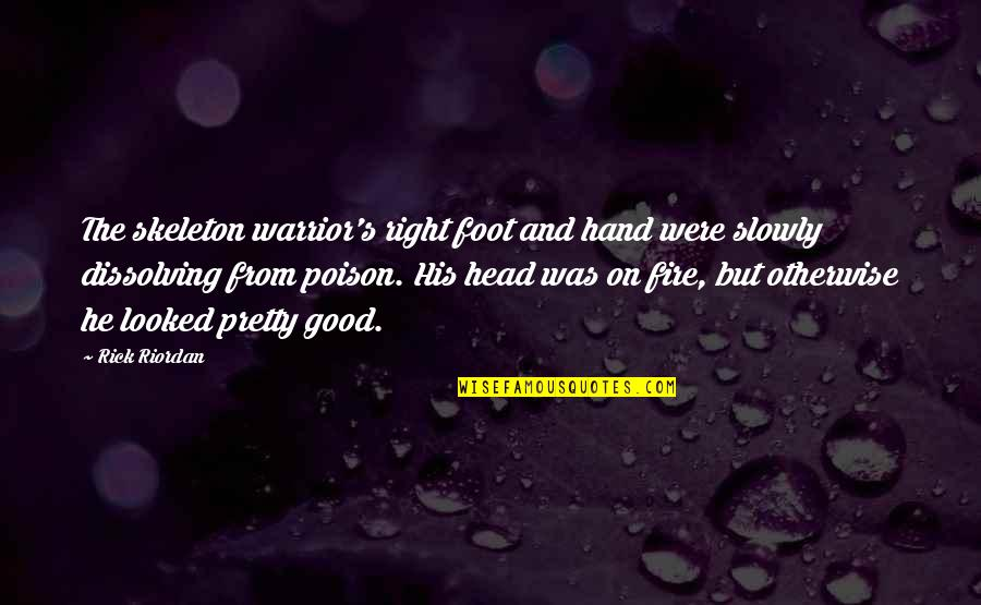 Your Right Hand Quotes By Rick Riordan: The skeleton warrior's right foot and hand were