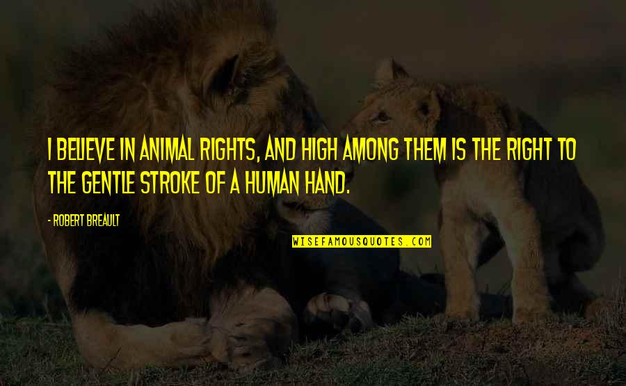Your Right Hand Quotes By Robert Breault: I believe in animal rights, and high among