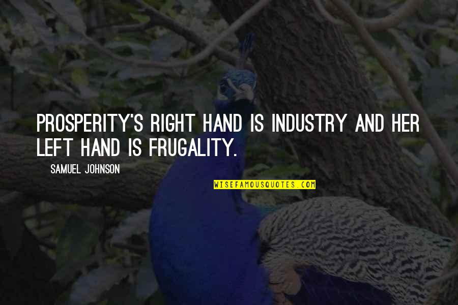 Your Right Hand Quotes By Samuel Johnson: Prosperity's right hand is industry and her left