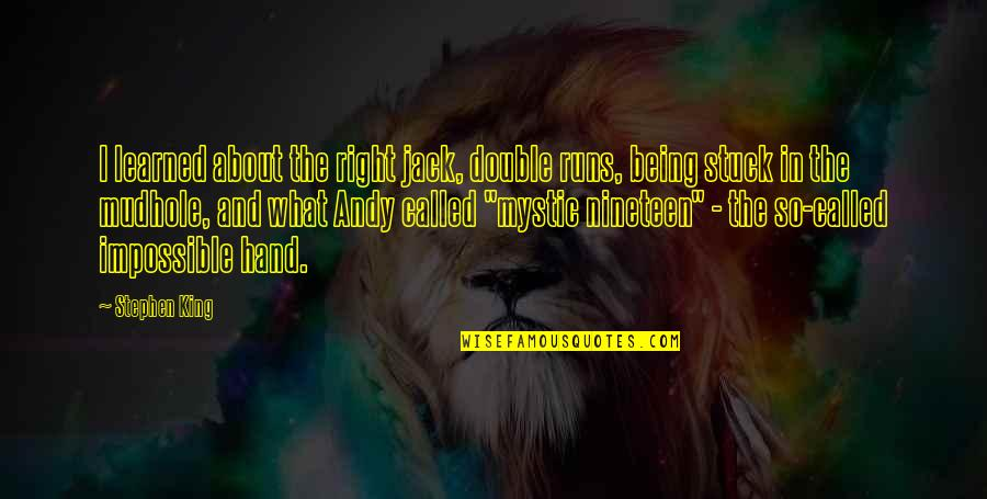 Your Right Hand Quotes By Stephen King: I learned about the right jack, double runs,