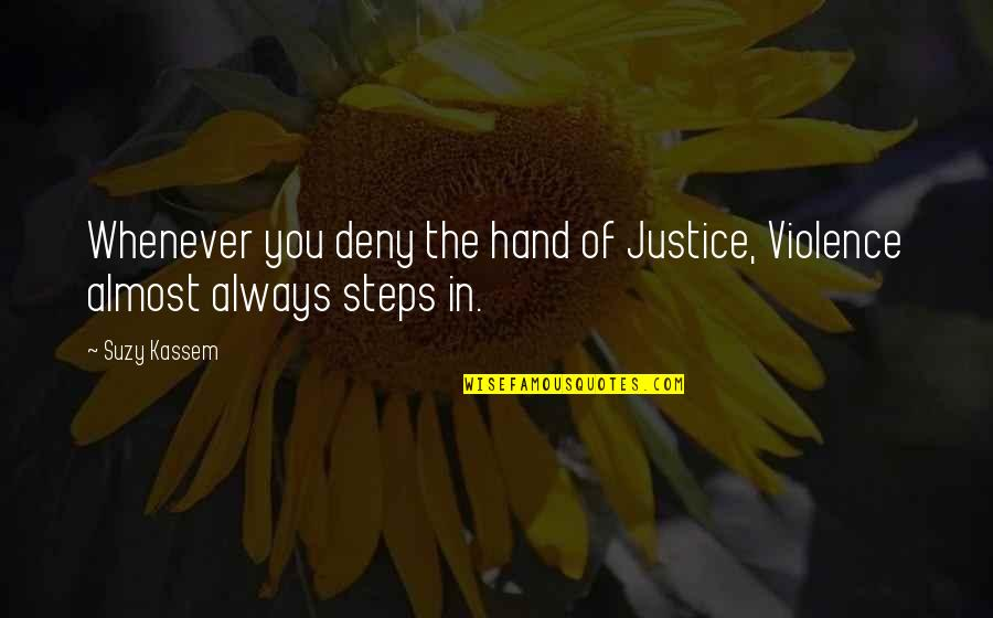 Your Right Hand Quotes By Suzy Kassem: Whenever you deny the hand of Justice, Violence
