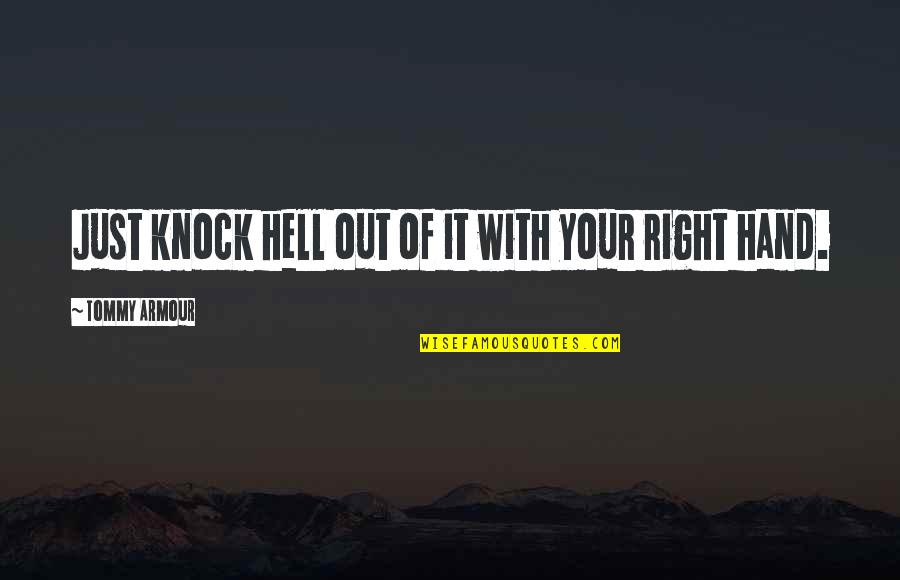 Your Right Hand Quotes By Tommy Armour: Just knock hell out of it with your