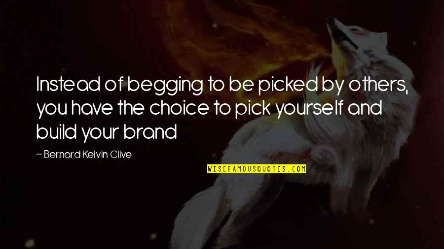 Your Self Image Quotes By Bernard Kelvin Clive: Instead of begging to be picked by others,