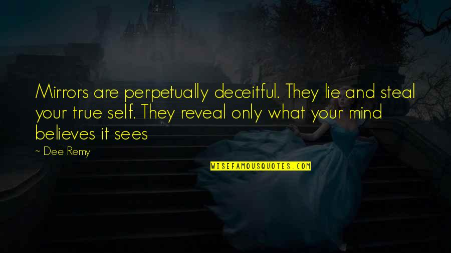 Your Self Image Quotes By Dee Remy: Mirrors are perpetually deceitful. They lie and steal
