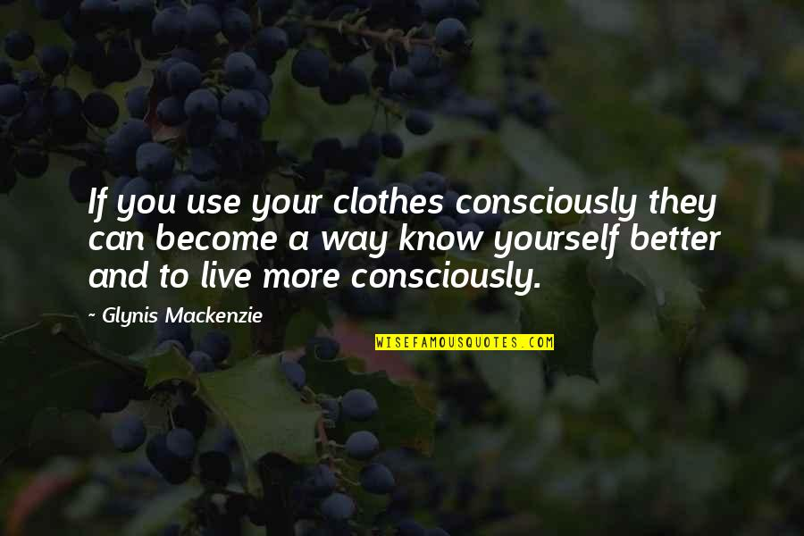 Your Self Image Quotes By Glynis Mackenzie: If you use your clothes consciously they can