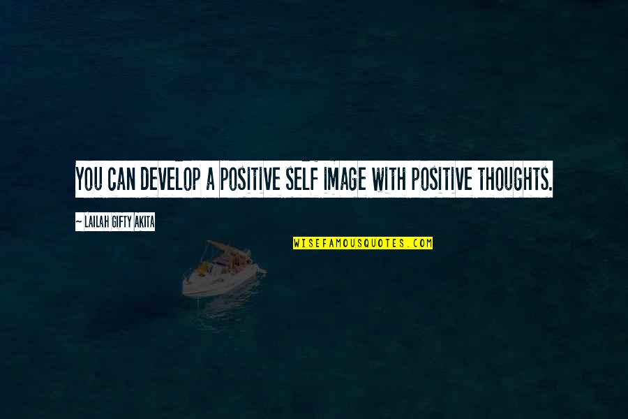 Your Self Image Quotes By Lailah Gifty Akita: You can develop a positive self image with