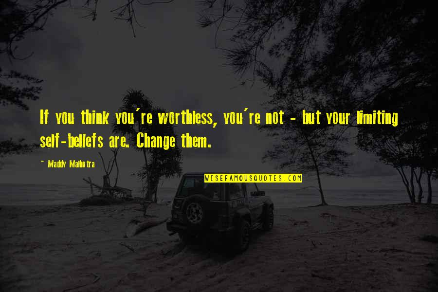 Your Self Image Quotes By Maddy Malhotra: If you think you're worthless, you're not -