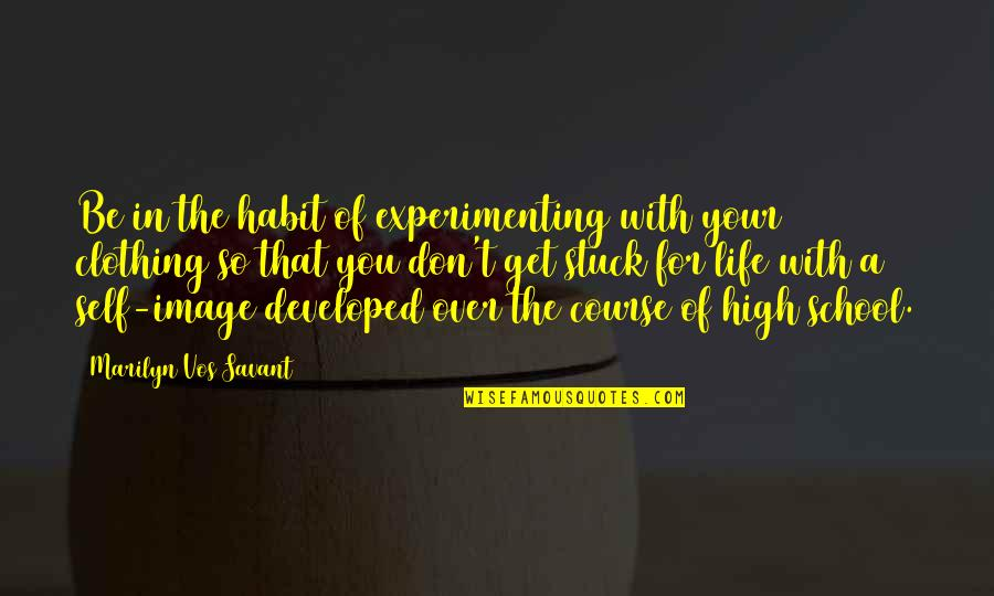 Your Self Image Quotes By Marilyn Vos Savant: Be in the habit of experimenting with your