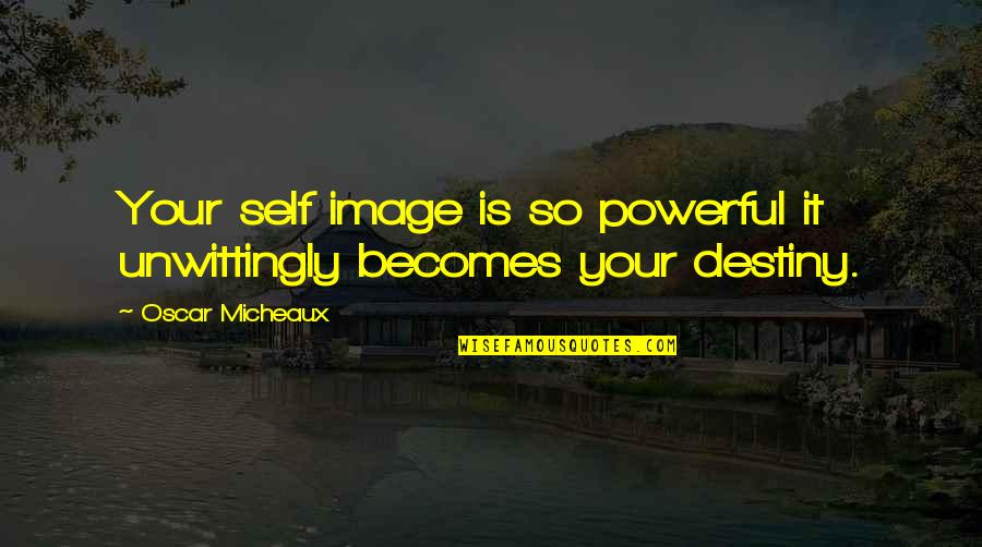 Your Self Image Quotes By Oscar Micheaux: Your self image is so powerful it unwittingly