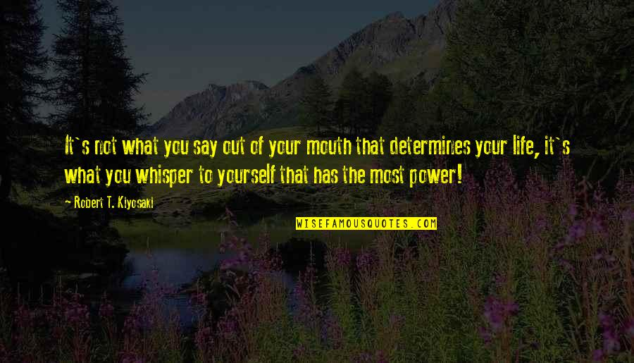 Your Self Image Quotes By Robert T. Kiyosaki: It's not what you say out of your