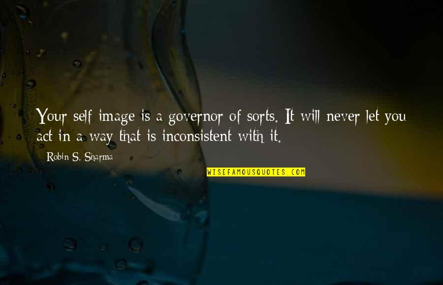 Your Self Image Quotes By Robin S. Sharma: Your self-image is a governor of sorts. It