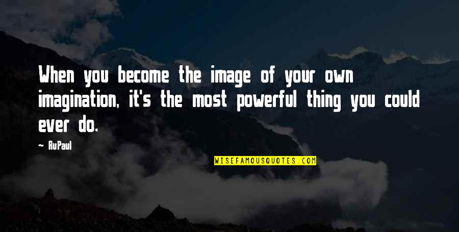 Your Self Image Quotes By RuPaul: When you become the image of your own
